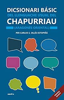 DICSIONARI BÁSIC DEL LLENGUACHE USUAL DEL CHAPURRIAU (ARAGONÉS ORIENTAL)