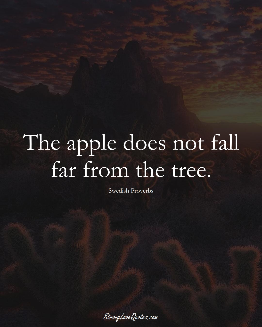The apple does not fall far from the tree. (Swedish Sayings);  #EuropeanSayings