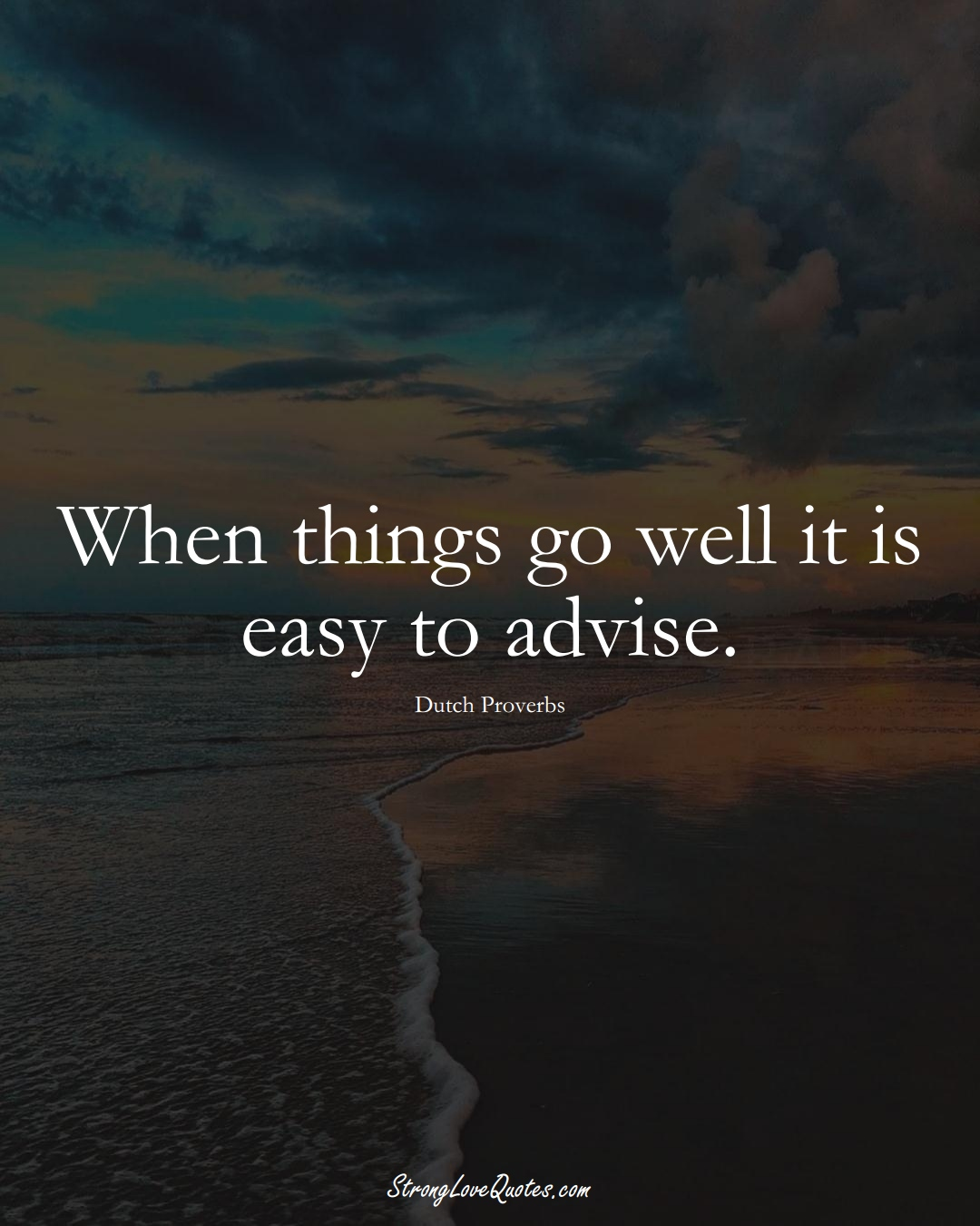 When things go well it is easy to advise. (Dutch Sayings);  #EuropeanSayings