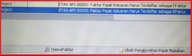 Reject error ETAX-API-00005 : Faktur Pajak Keluaran Harus Terdaftar Sebagai e-Faktur.