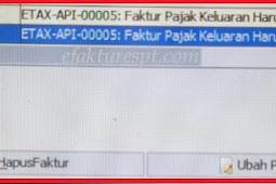 Upload PM Reject Error ETAX-API-00005 : Faktur Pajak Keluaran Harus Terdaftar Sebagai e-Faktur