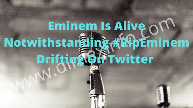 Eminem Is Alive Notwithstanding #RipEminem Drifting On Twitter
