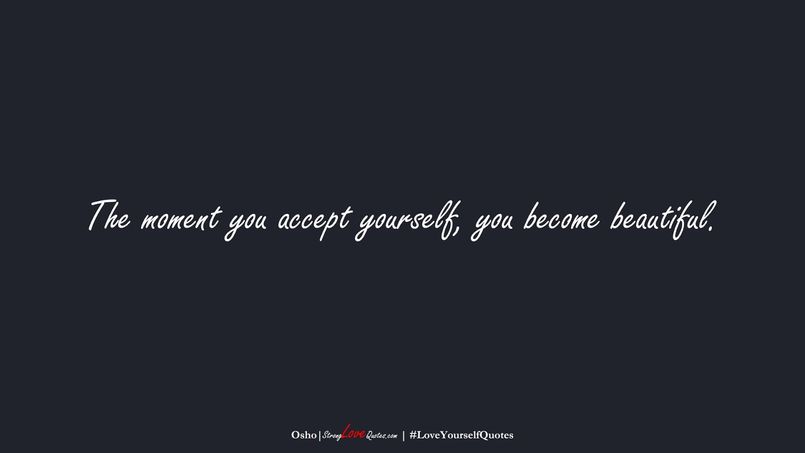 The moment you accept yourself, you become beautiful. (Osho);  #LoveYourselfQuotes