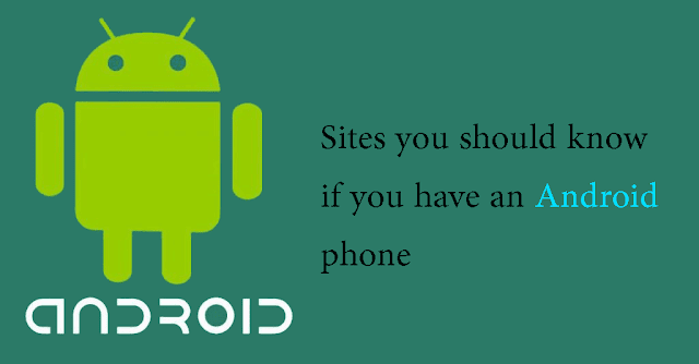 Sites you should know if you have Android phone