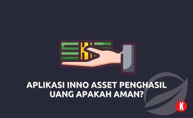 Aplikasi Inno Asset Penghasil Uang Apakah Aman?