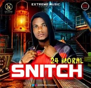 MUSIC: 24 Moral – Snitch