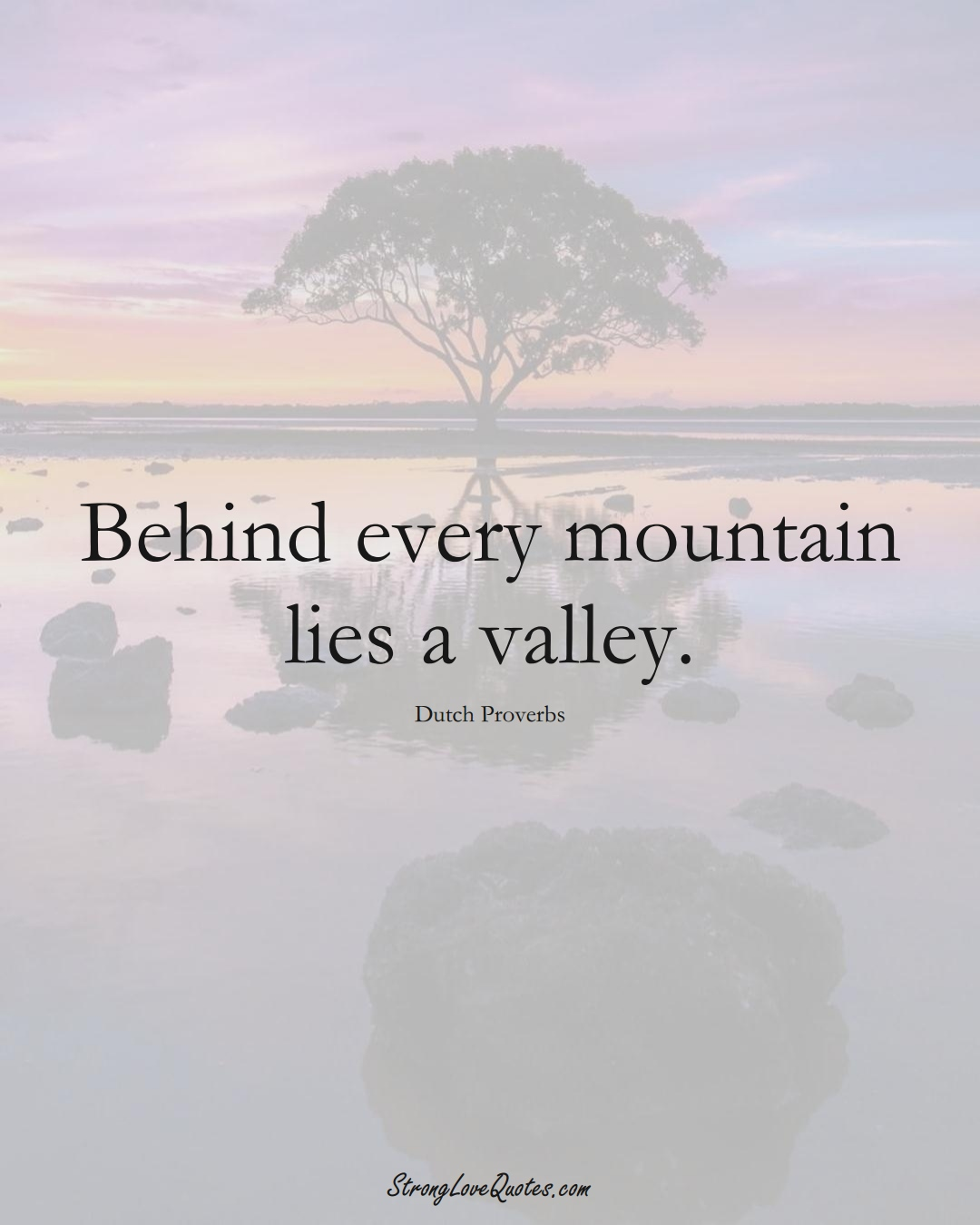 Behind every mountain lies a valley. (Dutch Sayings);  #EuropeanSayings