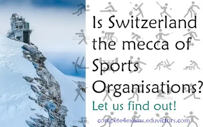 Is Switzerland the mecca of Sports Organisations? Let us find out. (#SportsOrganisations)(#GeneralAwareness)(#compete4exams)(#eduvictors)