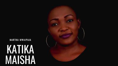 Download Audio | Martha Mwaipaja - Katika Maisha