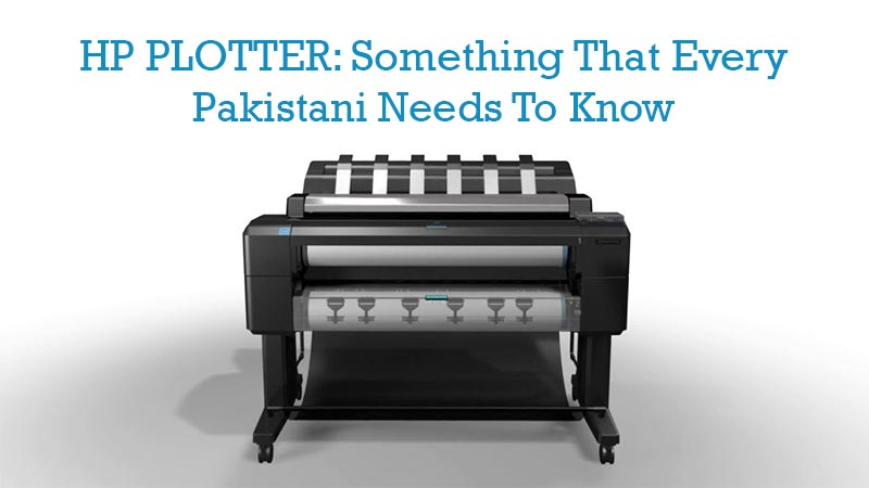 HP PLOTTER: Something That Every Pakistani Needs