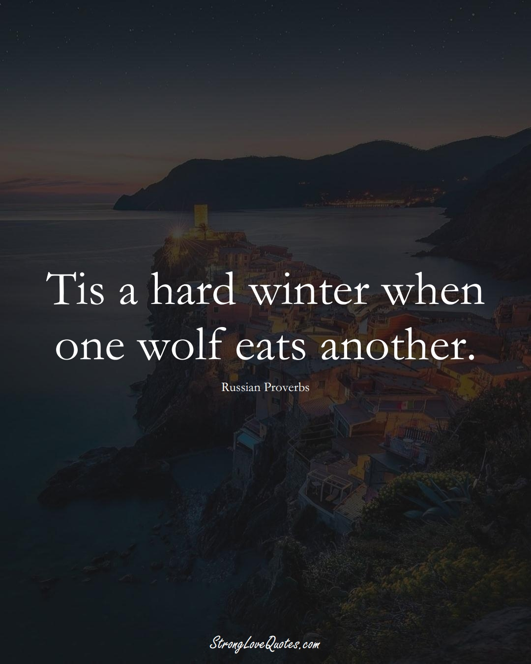 Tis a hard winter when one wolf eats another. (Russian Sayings);  #AsianSayings