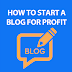 How to start a Blog for Profit 2020