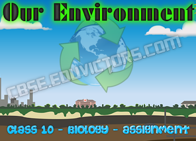 CBSE Class 10 - Biology - Our Environment - Revision Assignment (#cbsenotes)(#eduvictors)