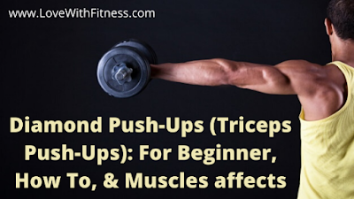 Diamond Push-Ups (Triceps Push-Ups): For Beginner, How To, & Muscles affects