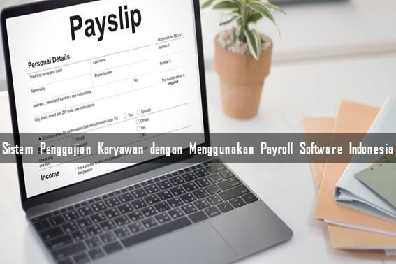 Sistem Penggajian Karyawan dengan Menggunakan Payroll Software Indonesia