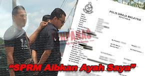 Thumbnail image for Anak Polis Ditangkap SPRM Buat Laporan, SPRM Aibkan Ayahnya