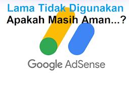 Google AdSense Lama Tidak Di Pakai Apakah Masih Dapat Di Gunakan..?