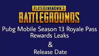 Pubg mobile session 13 Leaks, Pubg mobile session 13 Royale pass rewards, pubg mobile session 13 Release date