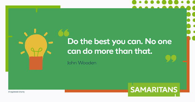 Samaritans. Do the best you can, you ca'nt do better