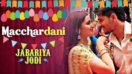 Jabariya Jodi: Macchardani Song Featuring Parineeti And Siddharth, the filmy guide