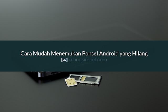 Cara Mudah Menemukan Ponsel Android yang Hilang