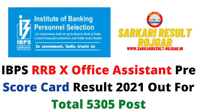 IBPS RRB X Office Assistant Pre Score Card Result 2021 Out For Total 5305 Post