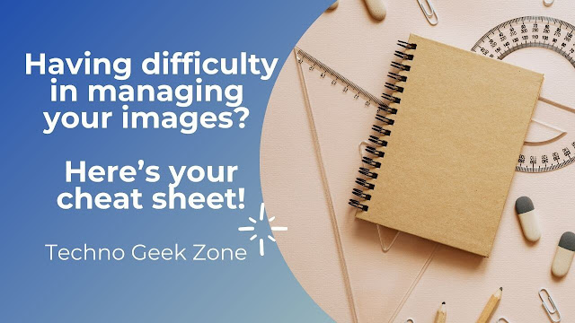 Having difficulty in managing your images? Here's your cheat sheet!