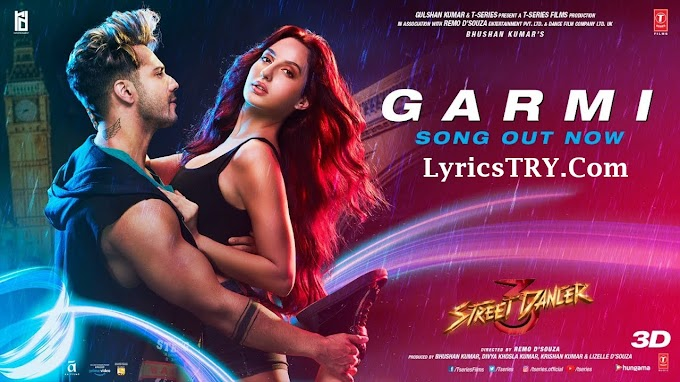 GARMI Song Lyrics - Street Dancer 3D Film | by Badshah | Neha Kakkar