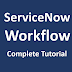 Complete Tutorial of ServiceNow Workflow with Examples