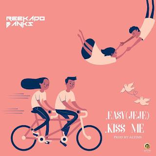 "Reekado Banks - ""Kiss Me"" + ""Easy (Jeje)"""