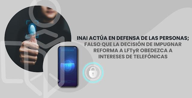 INAI actúa en defensa de las personas sobre padrón de telefonía móvil