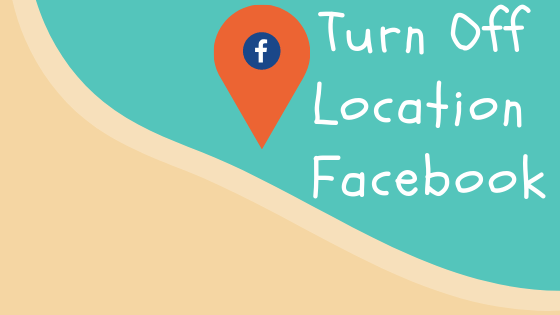 Turn Off Facebook Location<br/>