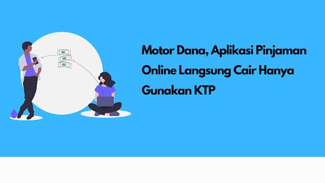 Review Motor Dana, Aplikasi Pinjaman Online Langsung Cair Hanya Gunakan KTP