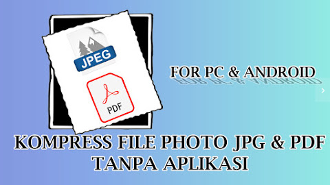 Cara Mengecilkan Ukuran File JPG & PDF Tanpa Apliasi Untuk Android & PC