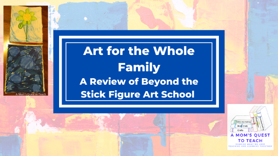 Logo of A Mom's Quest to Teach; text: Art for the Whole Family: A Review of Beyond the Stick Figure Art School; image of flower and circles