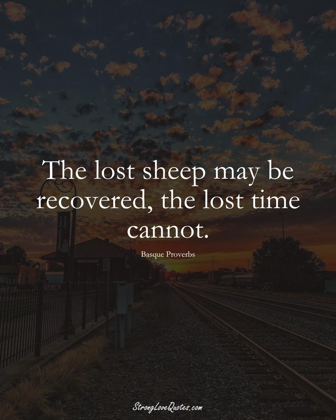 The lost sheep may be recovered, the lost time cannot. (Basque Sayings);  #EuropeanSayings