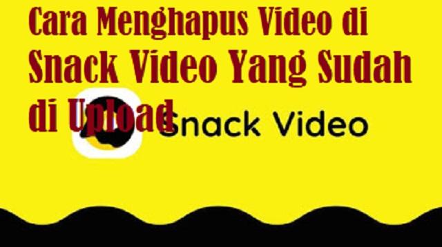 Cara Menghapus Video di Snack Video Yang Sudah di Upload