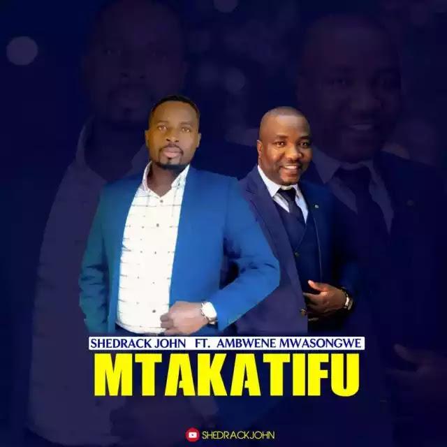 Shedrack john ft Ambwene mwasongwe – Mtakatifu