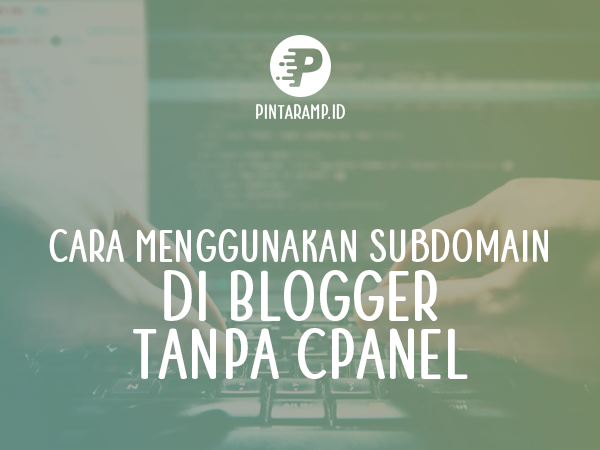 Menggunakan Subdomain di Blogger Tanpa Cpanel (100% Berhasil)