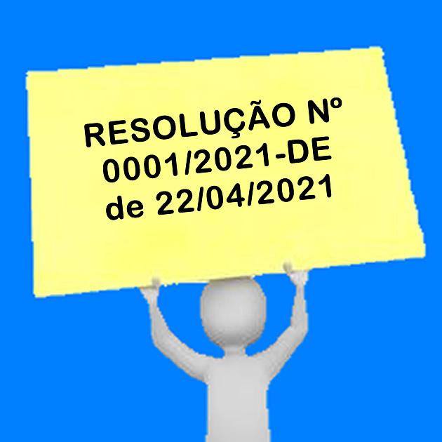 RESOLUÇÃO Nº 0001/2021-DE de 22/04/2021