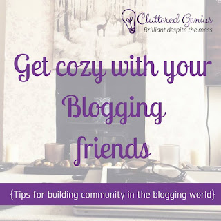 Blog With Friends, a multiblogger collabortive post based on a theme. This month's theme is Warm and Cozy | Lydia of Cluttered Genius shares Tips for Building Community in the Blogging World| shared on www.BakingInATornado.com | #BlogWithFriends