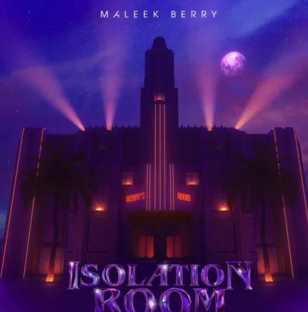 EP: Maleek Berry – Isolation Room [Zip/ Mp3 Download File]