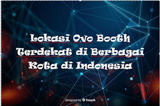 Lokasi Ovo Booth Terdekat di Berbagai Kota di Indonesia