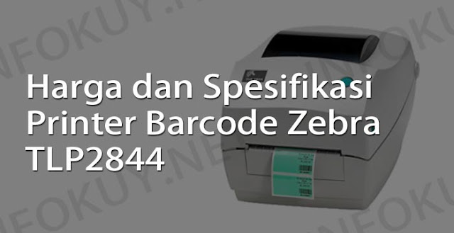 harga dan spesifikasi printer barcode zebra tlp2844