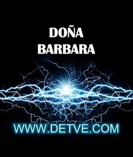Ver doña barbara capítulos completos online gratis en HD
