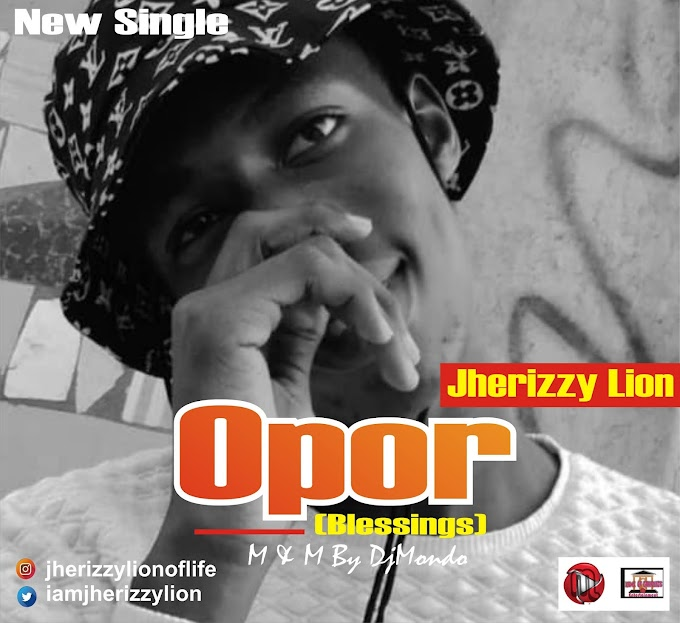 [Music] Jherizzy Lion - Opor(blessings)