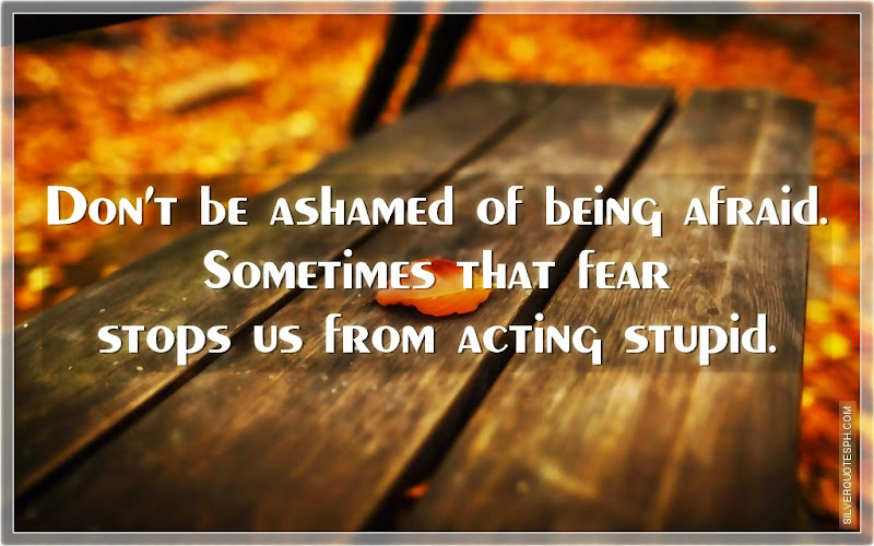 Don't Be Ashamed Of Being Afraid, Picture Quotes, Love Quotes, Sad Quotes, Sweet Quotes, Birthday Quotes, Friendship Quotes, Inspirational Quotes, Tagalog Quotes