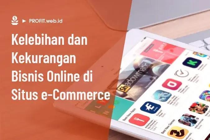 kelebihan dan kekurangan bisnis online di situs e-commerce (online marketplace)