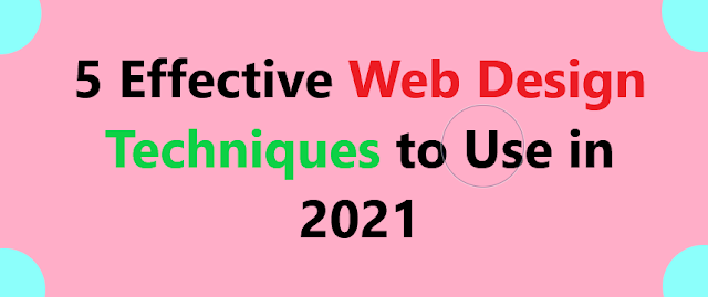 5 Effective Web Design Techniques to Use in 2021