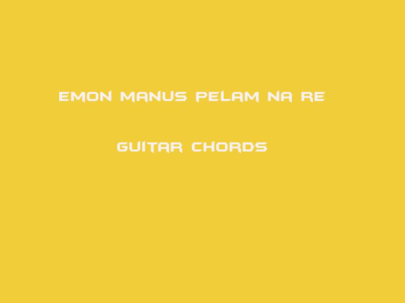 Emon Manus Pelam Na Re Guitar Chords Gostho Gopal Das Hindi And